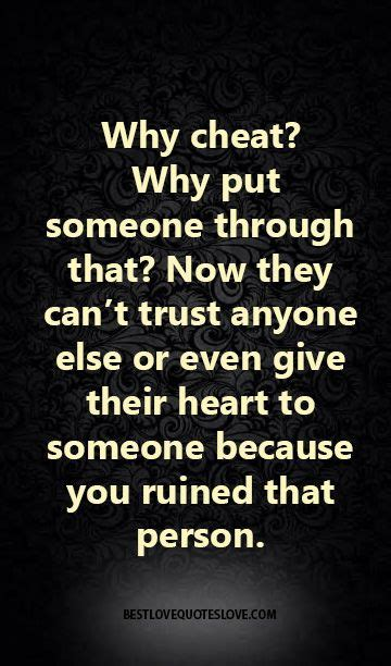 Why cheat Why put someone through that Now they can't